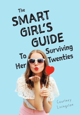 The Smart Girl's Guide to Surviving Her Twenties by Courtney Livingston