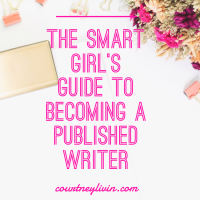 The Smart Girl's Guide to Becoming a Published Writer