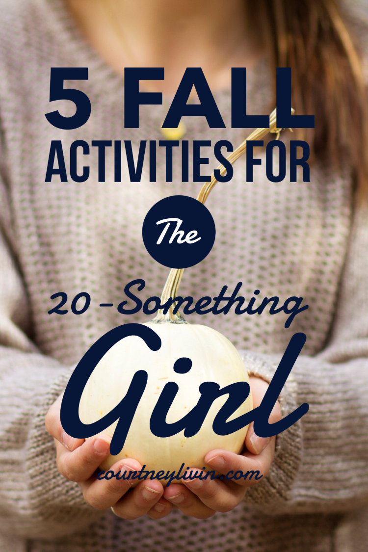 5 Fall Activities For The 20-Something Girl by Courtney Livingston