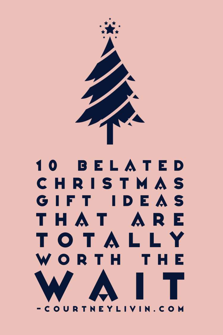 10 Belated Christmas Gift Ideas That Are Totally Worth The Wait by Courtney Livingston